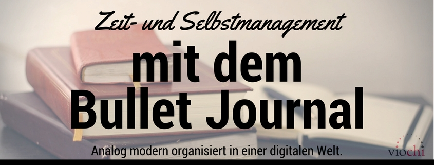 bullet journal: modernes analoges Zeitmanagement und Selbstmanagement